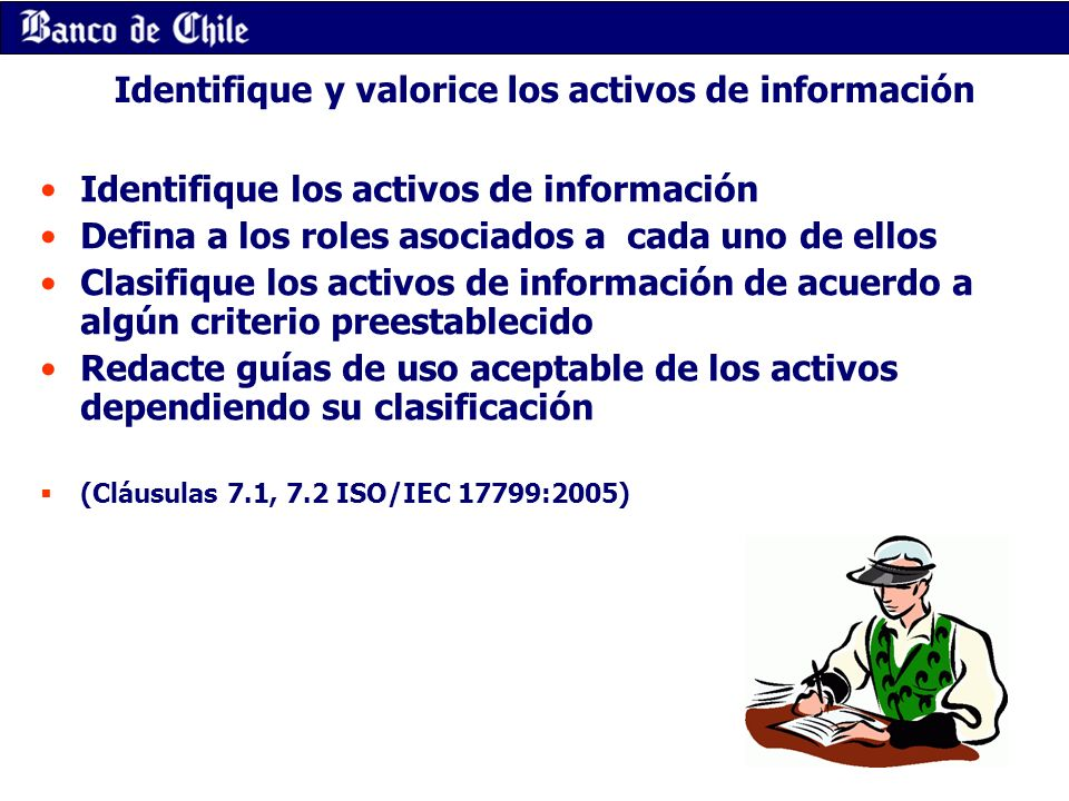 Identifique y valorice los activos de información Identifique los activos de información Defina a los roles asociados a cada uno de ellos Clasifique l
