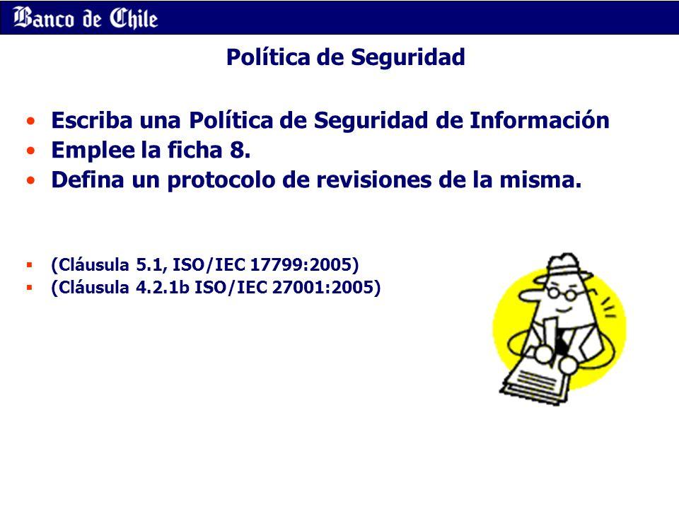 Política de Seguridad Escriba una Política de Seguridad de Información Emplee la ficha 8. Defina un protocolo de revisiones de la misma. (Cláusula 5.1