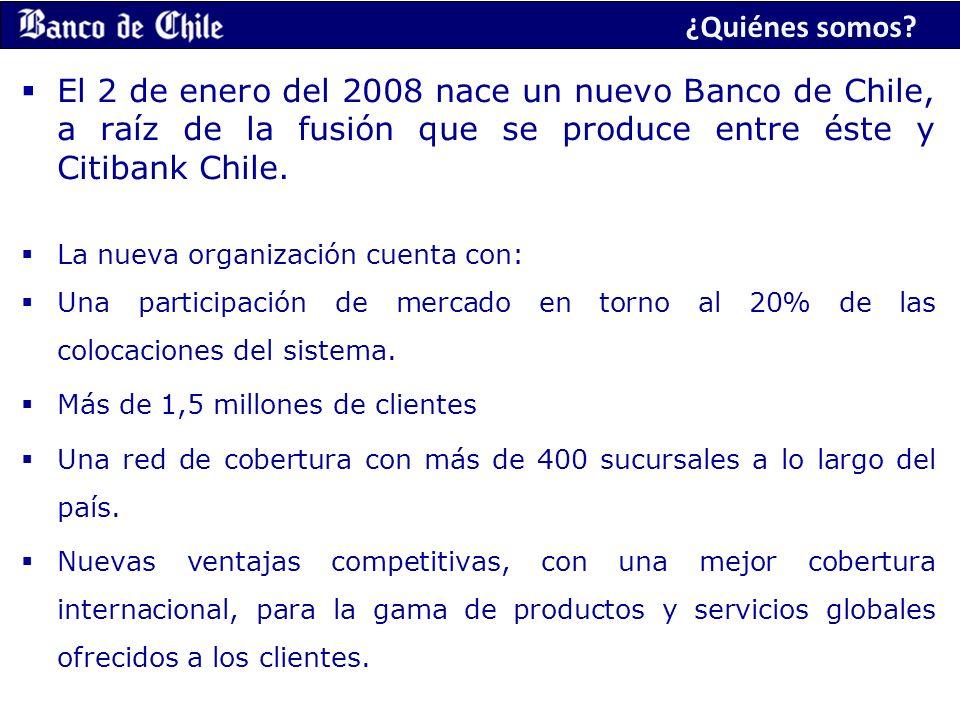¿Quiénes somos? El 2 de enero del 2008 nace un nuevo Banco de Chile, a raíz de la fusión que se produce entre éste y Citibank Chile. La nueva organiza