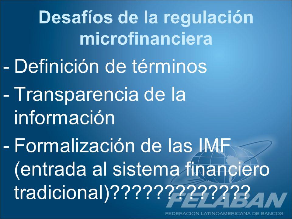 -Definición de términos -Transparencia de la información -Formalización de las IMF (entrada al sistema financiero tradicional)????????????? Desafíos d
