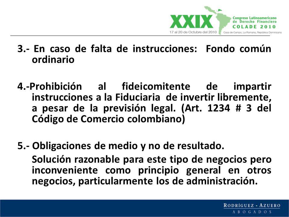 3.- En caso de falta de instrucciones: Fondo común ordinario 4.-Prohibición al fideicomitente de impartir instrucciones a la Fiduciaria de invertir li
