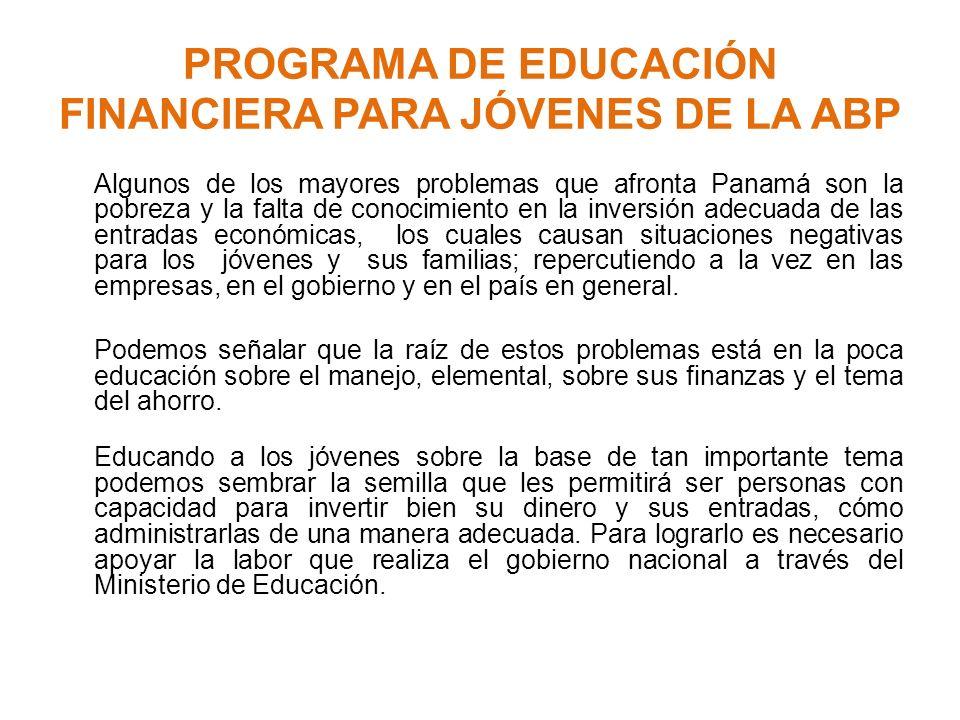 PROGRAMA DE EDUCACIÓN FINANCIERA PARA JÓVENES DE LA ABP Algunos de los mayores problemas que afronta Panamá son la pobreza y la falta de conocimiento