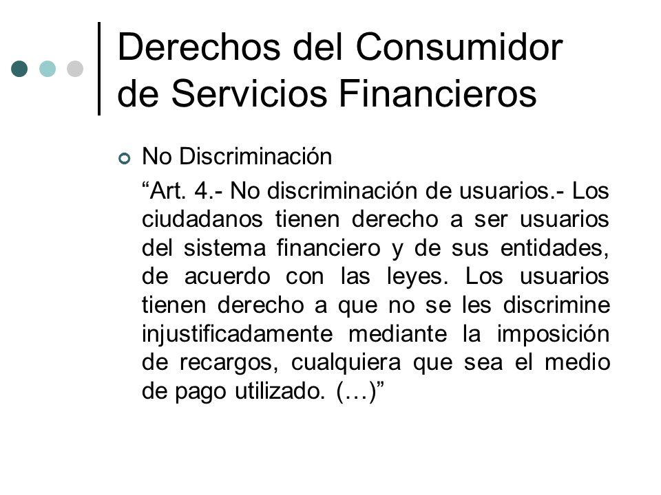 Derechos del Consumidor de Servicios Financieros No Discriminación Art. 4.- No discriminación de usuarios.- Los ciudadanos tienen derecho a ser usuari