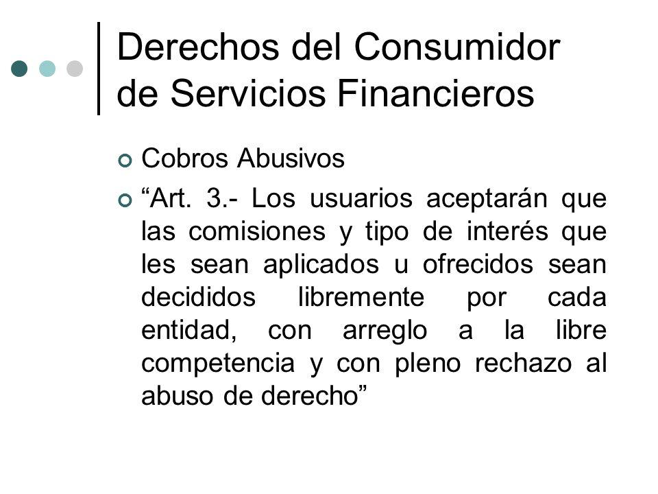 Derechos del Consumidor de Servicios Financieros Cobros Abusivos Art. 3.- Los usuarios aceptarán que las comisiones y tipo de interés que les sean apl