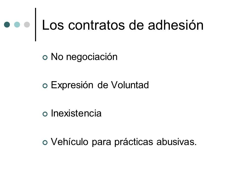 Los contratos de adhesión No negociación Expresión de Voluntad Inexistencia Vehículo para prácticas abusivas.