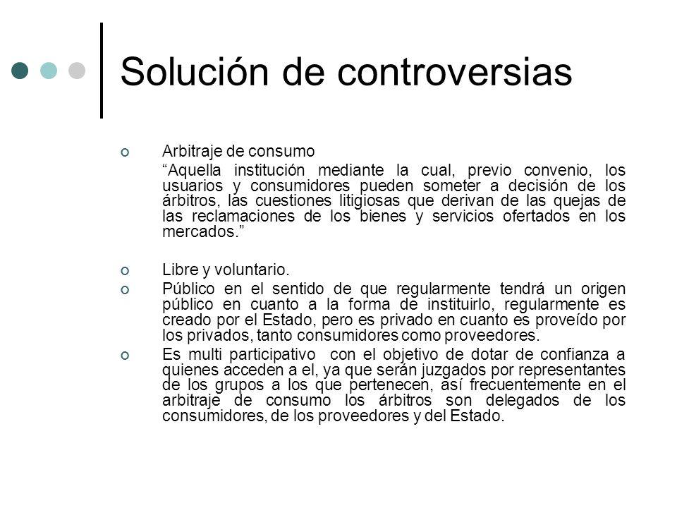 Solución de controversias Arbitraje de consumo Aquella institución mediante la cual, previo convenio, los usuarios y consumidores pueden someter a dec