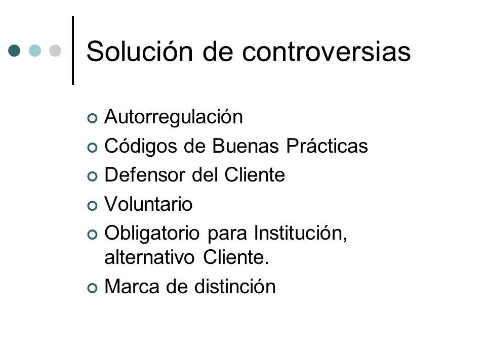 Solución de controversias Autorregulación Códigos de Buenas Prácticas Defensor del Cliente Voluntario Obligatorio para Institución, alternativo Client