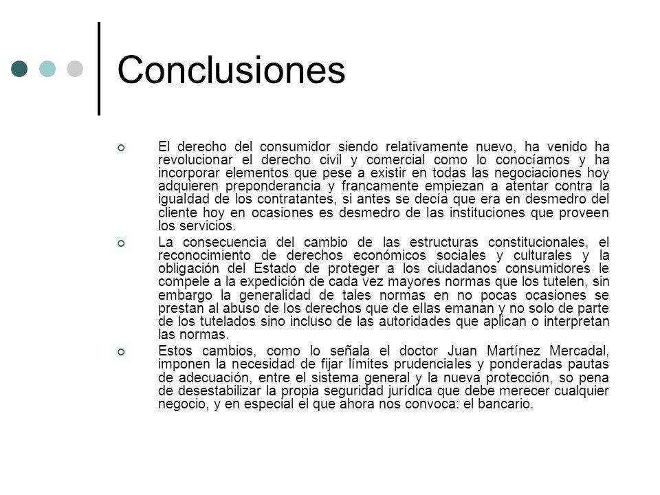 Conclusiones El derecho del consumidor siendo relativamente nuevo, ha venido ha revolucionar el derecho civil y comercial como lo conocíamos y ha inco