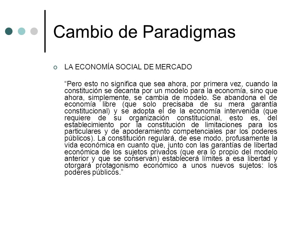 Cambio de Paradigmas LA ECONOMÍA SOCIAL DE MERCADO Pero esto no significa que sea ahora, por primera vez, cuando la constitución se decanta por un mod