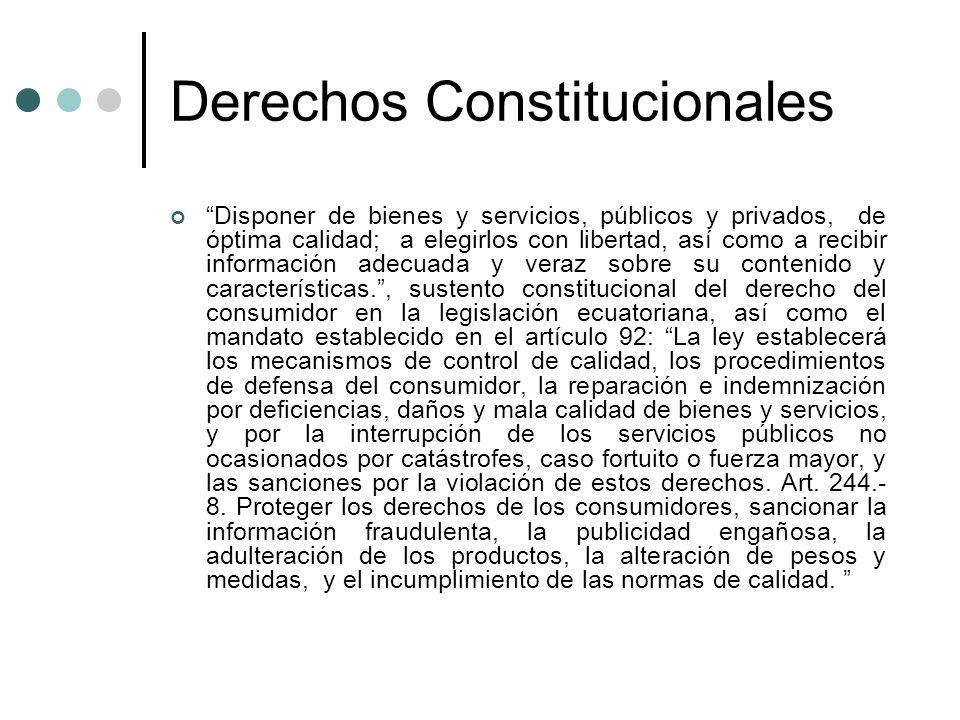 Derechos Constitucionales Disponer de bienes y servicios, públicos y privados, de óptima calidad; a elegirlos con libertad, así como a recibir informa
