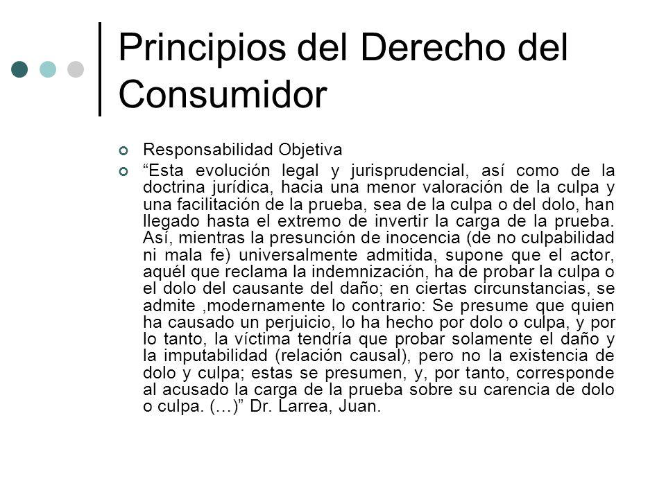 Principios del Derecho del Consumidor Responsabilidad Objetiva Esta evolución legal y jurisprudencial, así como de la doctrina jurídica, hacia una men