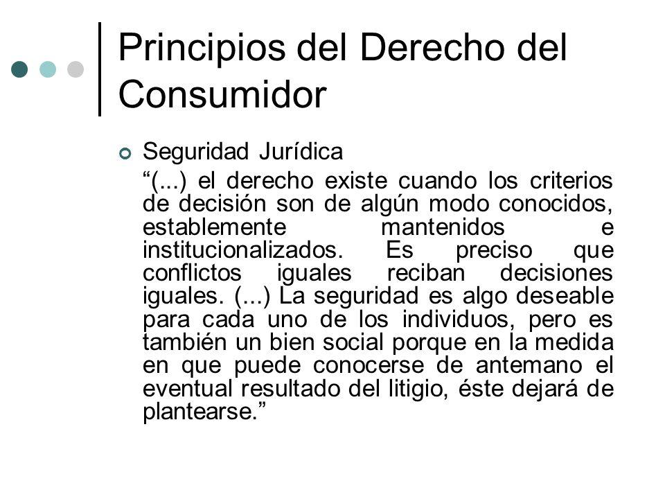 Principios del Derecho del Consumidor Seguridad Jurídica (...) el derecho existe cuando los criterios de decisión son de algún modo conocidos, estable