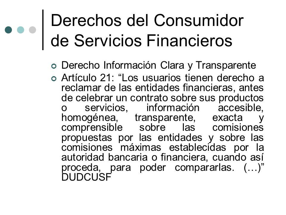 Derechos del Consumidor de Servicios Financieros Derecho Información Clara y Transparente Artículo 21: Los usuarios tienen derecho a reclamar de las e