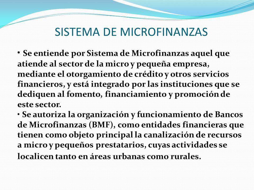 SISTEMA DE MICROFINANZAS Se entiende por Sistema de Microfinanzas aquel que atiende al sector de la micro y pequeña empresa, mediante el otorgamiento