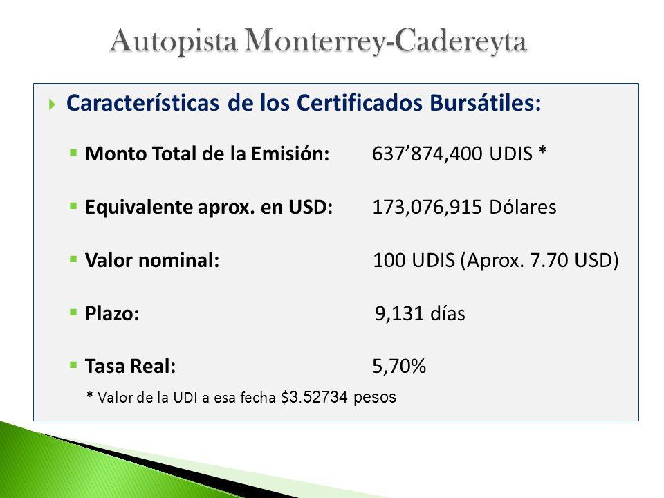 Características de los Certificados Bursátiles: Monto Total de la Emisión: 637874,400 UDIS * Equivalente aprox. en USD: 173,076,915 Dólares Valor nomi