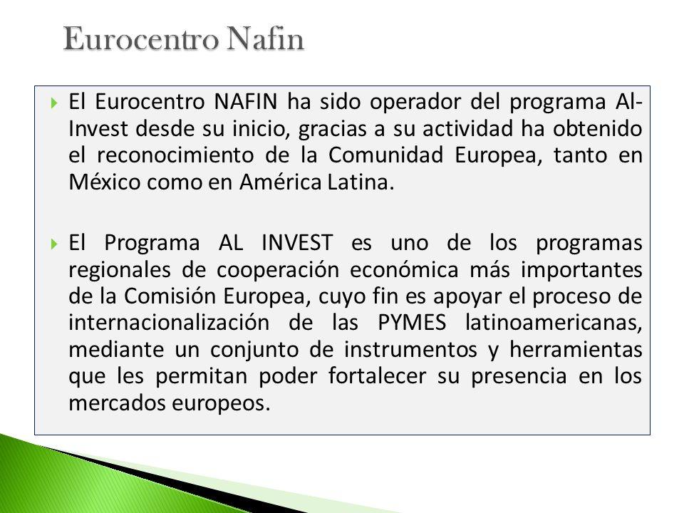 El Eurocentro NAFIN ha sido operador del programa Al- Invest desde su inicio, gracias a su actividad ha obtenido el reconocimiento de la Comunidad Eur
