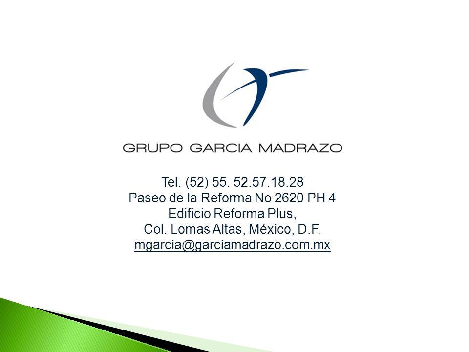 Tel. (52) 55. 52.57.18.28 Paseo de la Reforma No 2620 PH 4 Edificio Reforma Plus, Col. Lomas Altas, México, D.F. mgarcia@garciamadrazo.com.mx