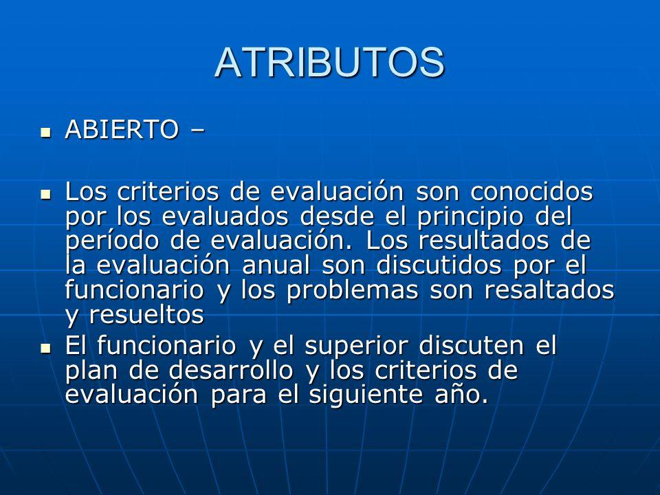 ATRIBUTOS ABIERTO – ABIERTO – Los criterios de evaluación son conocidos por los evaluados desde el principio del período de evaluación. Los resultados