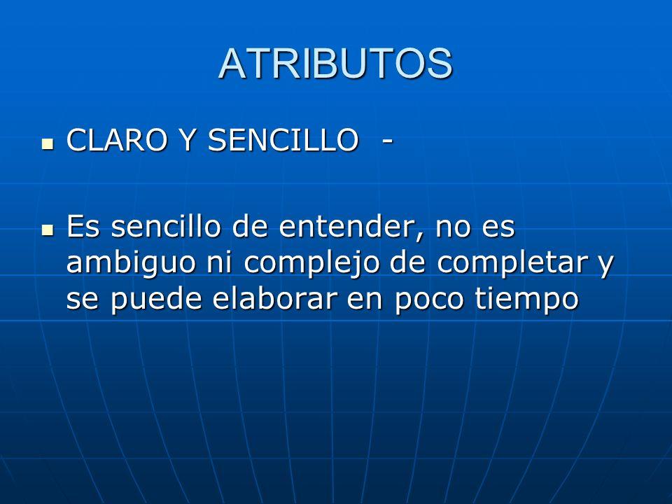 ATRIBUTOS CLARO Y SENCILLO - CLARO Y SENCILLO - Es sencillo de entender, no es ambiguo ni complejo de completar y se puede elaborar en poco tiempo Es