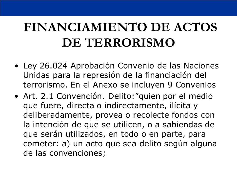 FINANCIAMIENTO DE ACTOS DE TERRORISMO Ley 26.024 Aprobación Convenio de las Naciones Unidas para la represión de la financiación del terrorismo. En el