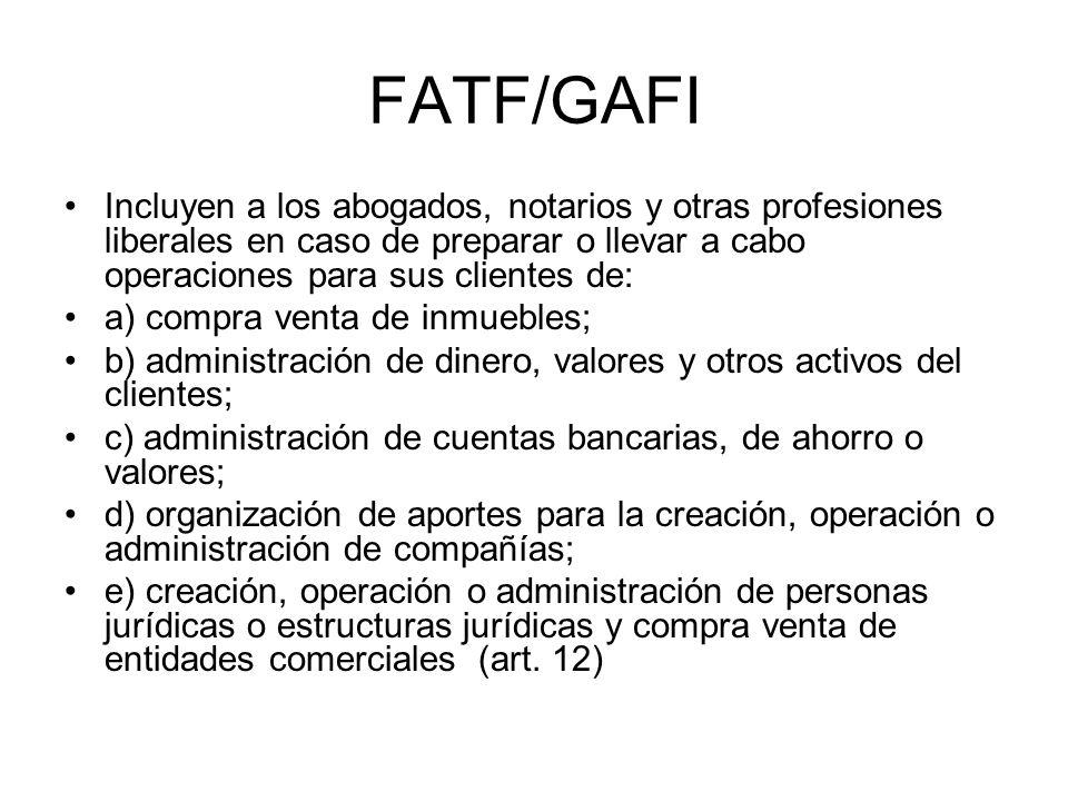 FATF/GAFI Incluyen a los abogados, notarios y otras profesiones liberales en caso de preparar o llevar a cabo operaciones para sus clientes de: a) com