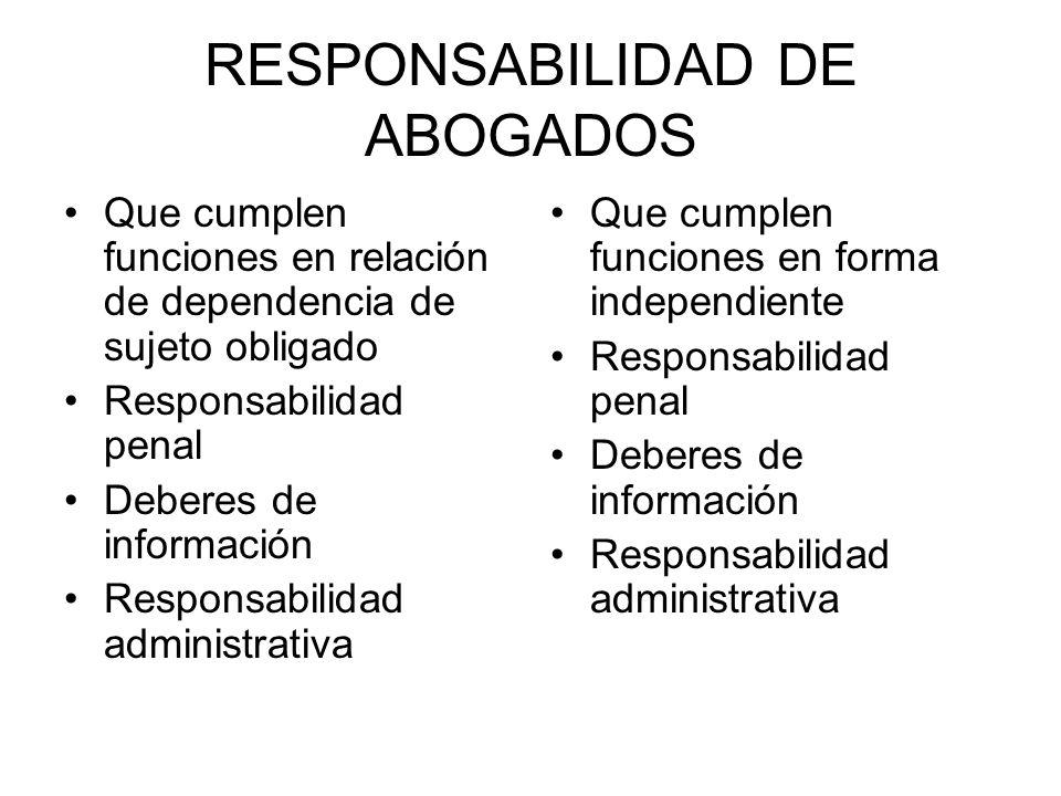 RESPONSABILIDAD DE ABOGADOS Que cumplen funciones en relación de dependencia de sujeto obligado Responsabilidad penal Deberes de información Responsab