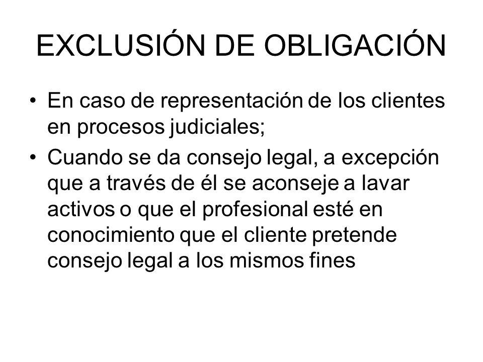 EXCLUSIÓN DE OBLIGACIÓN En caso de representación de los clientes en procesos judiciales; Cuando se da consejo legal, a excepción que a través de él s