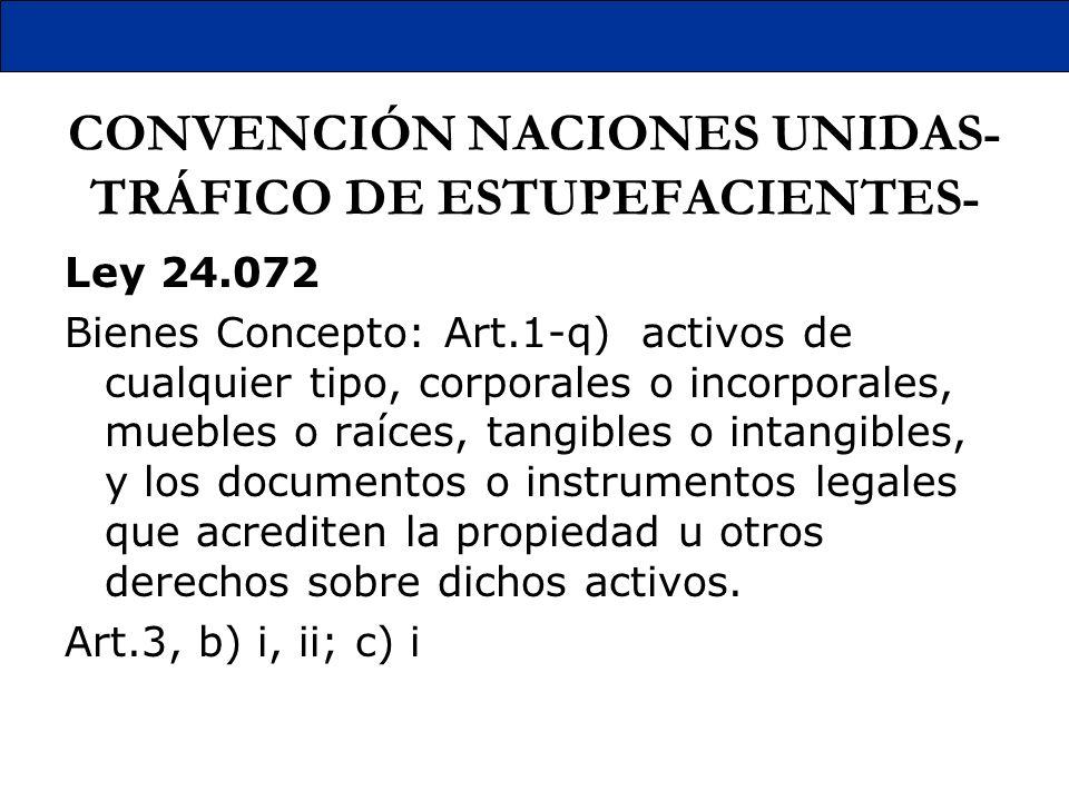 CONVENCIÓN NACIONES UNIDAS- TRÁFICO DE ESTUPEFACIENTES- Ley 24.072 Bienes Concepto: Art.1-q) activos de cualquier tipo, corporales o incorporales, mue