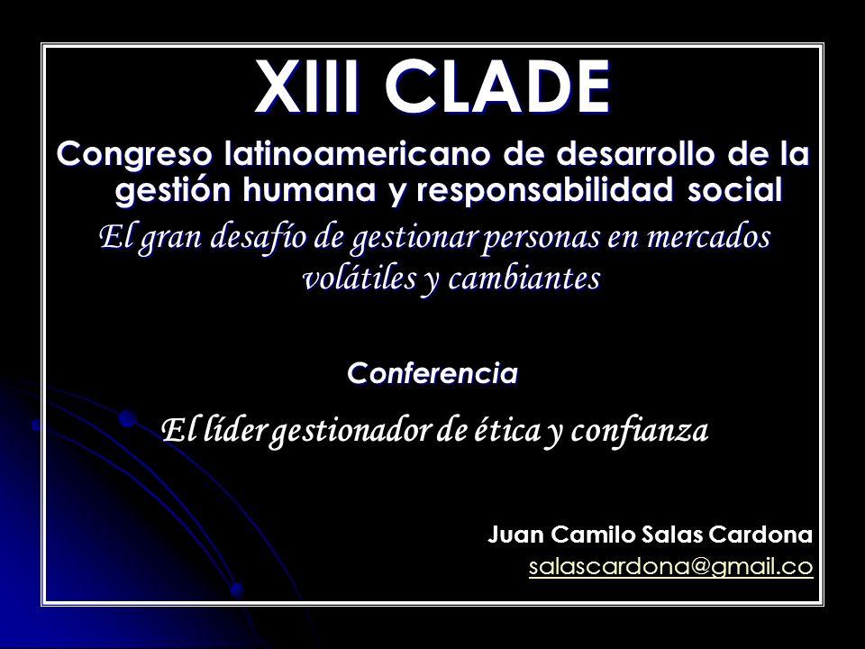 XIII CLADE Congreso latinoamericano de desarrollo de la gestión humana y responsabilidad social El gran desafío de gestionar personas en mercados volá
