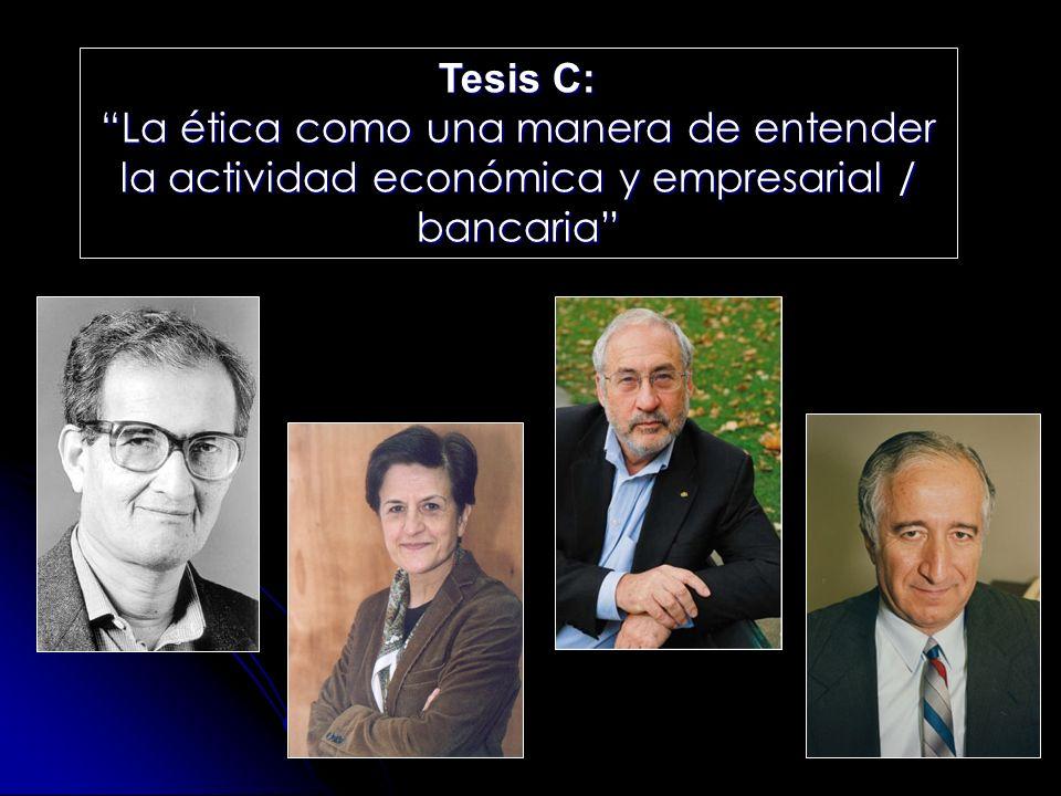 Tesis C: La ética como una manera de entender la actividad económica y empresarial / bancaria