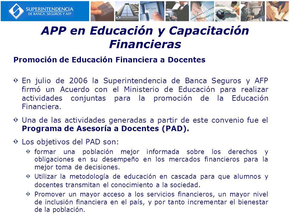 Promoción de Educación Financiera a Docentes En julio de 2006 la Superintendencia de Banca Seguros y AFP firmó un Acuerdo con el Ministerio de Educaci