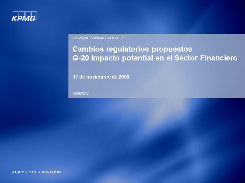 FINANCIAL ADVISORY SERVICES ADVISORY Cambios regulatorios propuestos G-20 Impacto potential en el Sector Financiero 17 de noviembre de 2009