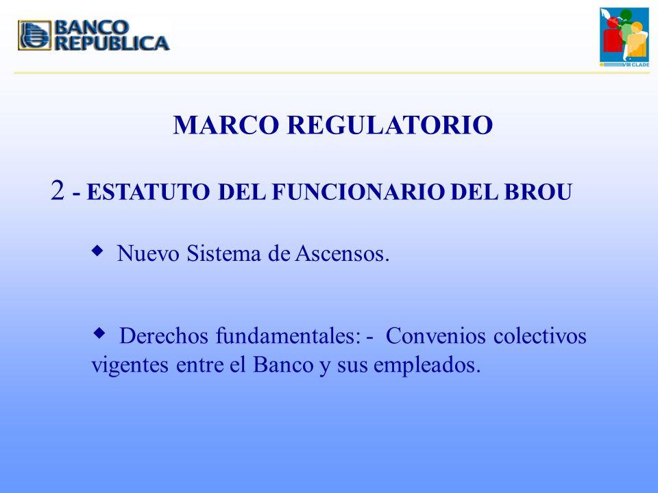 MARCO REGULATORIO 2 - ESTATUTO DEL FUNCIONARIO DEL BROU w Nuevo Sistema de Ascensos. w Derechos fundamentales: - Convenios colectivos vigentes entre e
