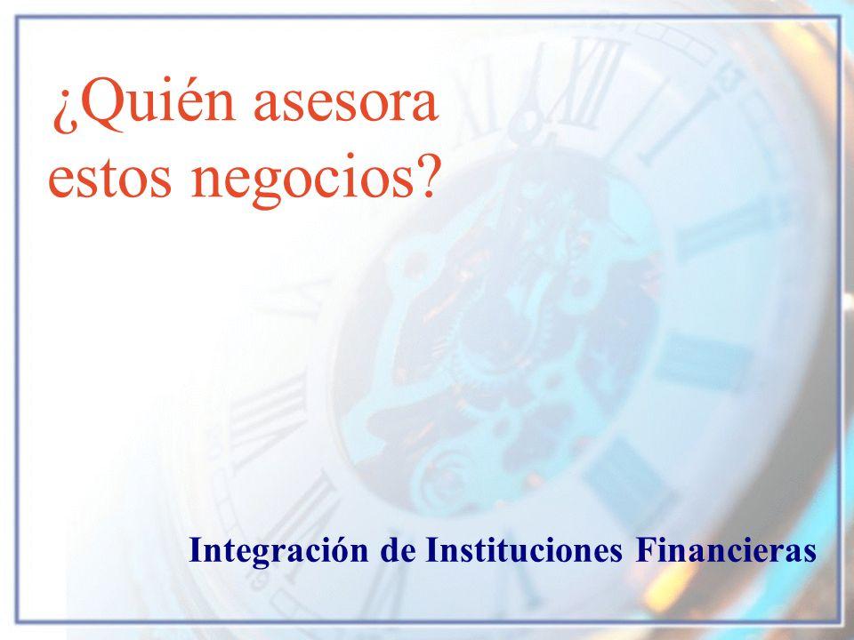 ¿Quién asesora estos negocios? Integración de Instituciones Financieras