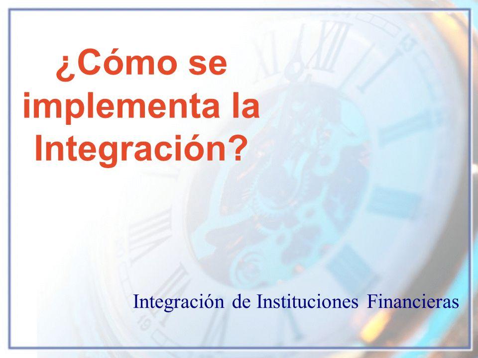 ¿Cómo se implementa la Integración? Integración de Instituciones Financieras