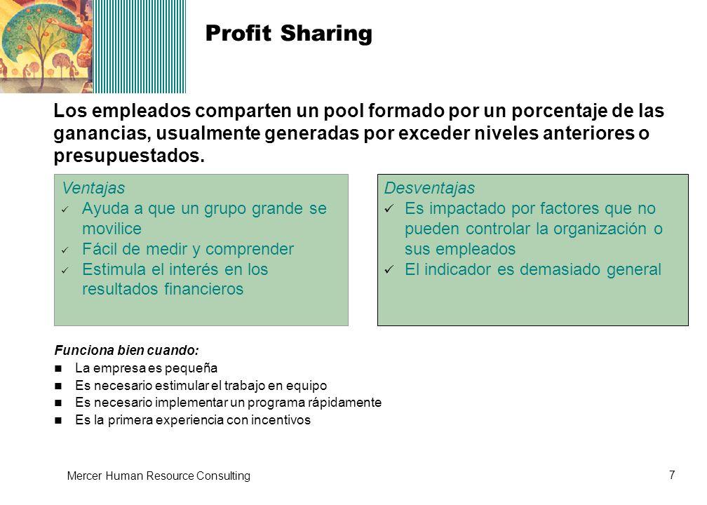 7 Mercer Human Resource Consulting Los empleados comparten un pool formado por un porcentaje de las ganancias, usualmente generadas por exceder nivele