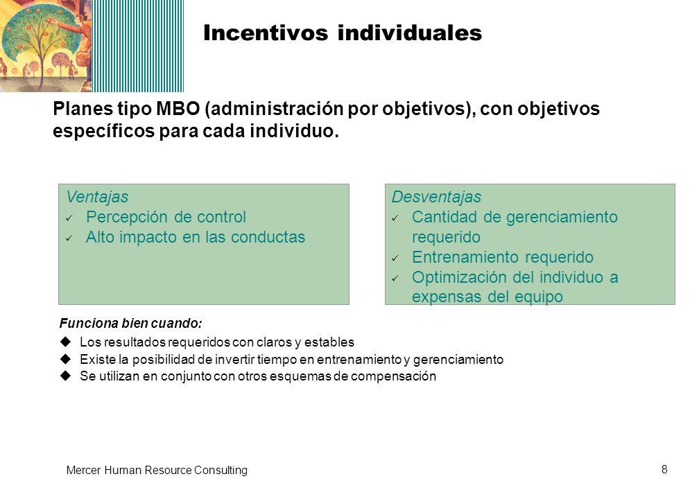 8 Mercer Human Resource Consulting Planes tipo MBO (administración por objetivos), con objetivos específicos para cada individuo. Ventajas Percepción