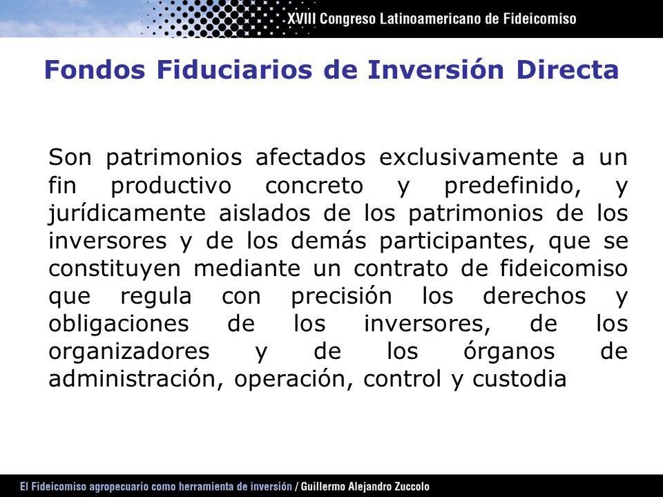 Fondos Fiduciarios de Inversión Directa Son patrimonios afectados exclusivamente a un fin productivo concreto y predefinido, y jurídicamente aislados
