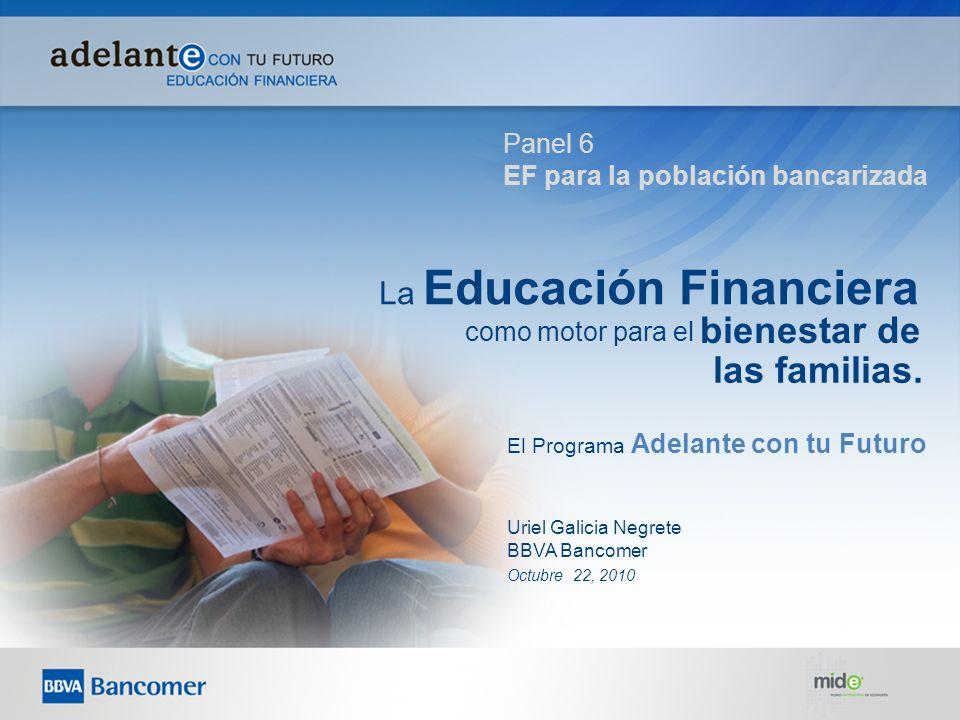 Panel 6 EF para la población bancarizada Uriel Galicia Negrete BBVA Bancomer El Programa Adelante con tu Futuro La Educación Financiera bienestar de c