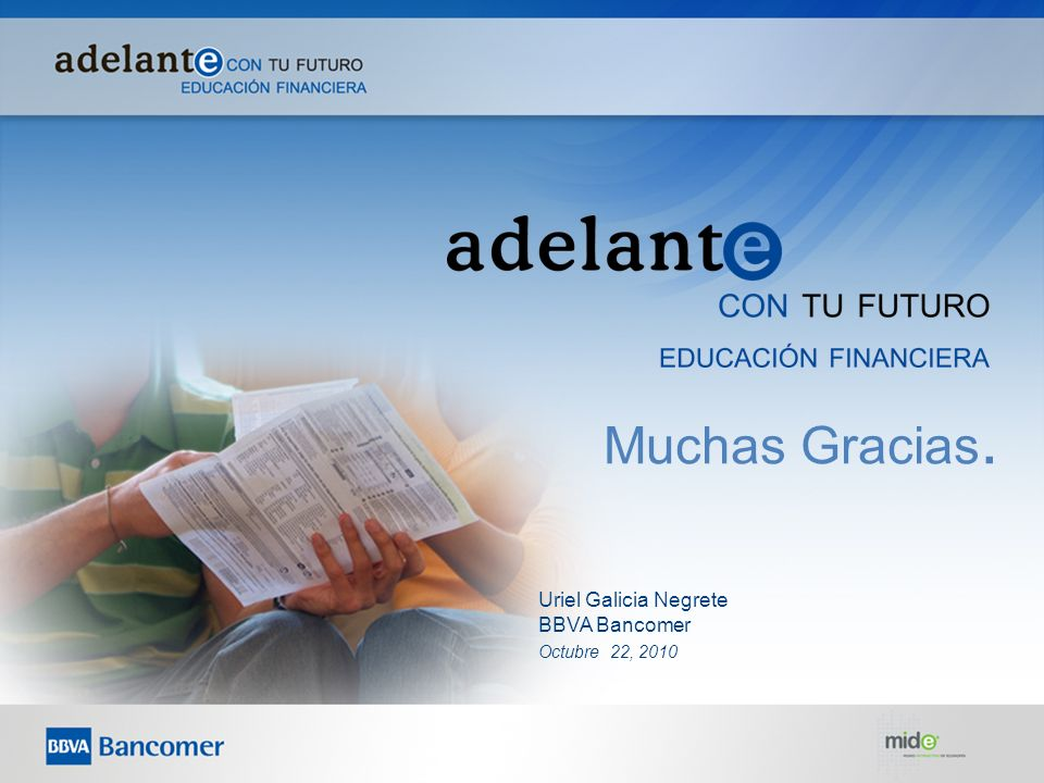 Uriel Galicia Negrete BBVA Bancomer Octubre 22, 2010 Muchas Gracias.