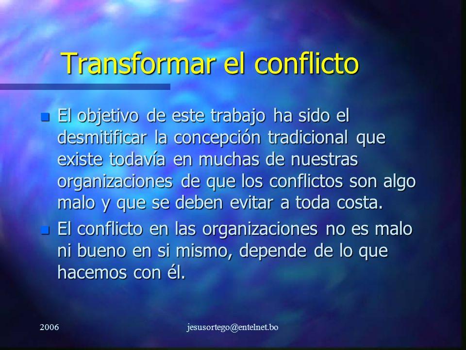 2006jesusortego@entelnet.bo Transformar el conflicto n El objetivo de este trabajo ha sido el desmitificar la concepción tradicional que existe todaví