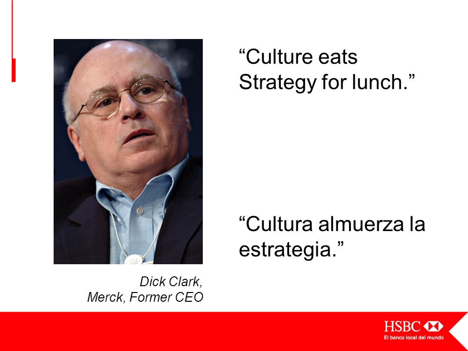 Dick Clark, Merck, Former CEO Culture eats Strategy for lunch. Cultura almuerza la estrategia.
