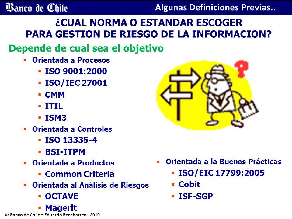 ¿CUAL NORMA O ESTANDAR ESCOGER PARA GESTION DE RIESGO DE LA INFORMACION? Depende de cual sea el objetivo Orientada a Procesos ISO 9001:2000 ISO/IEC 27