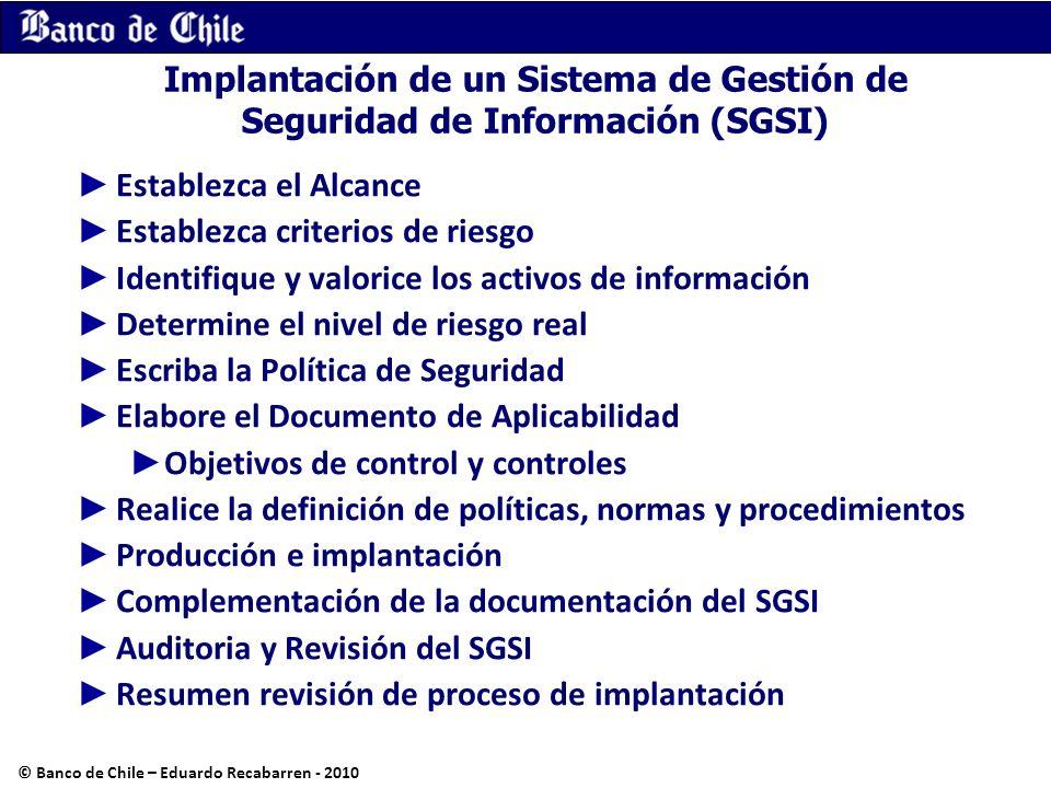 Implantación de un Sistema de Gestión de Seguridad de Información (SGSI) Establezca el Alcance Establezca criterios de riesgo Identifique y valorice l