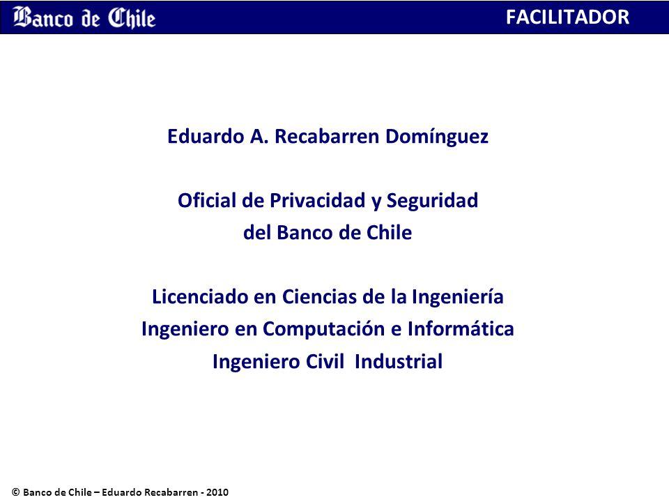 FACILITADOR Eduardo A. Recabarren Domínguez Oficial de Privacidad y Seguridad del Banco de Chile Licenciado en Ciencias de la Ingeniería Ingeniero en