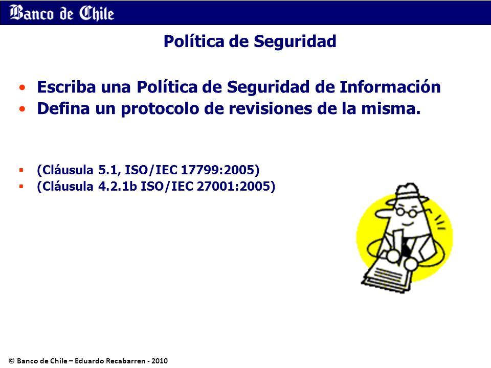 Política de Seguridad Escriba una Política de Seguridad de Información Defina un protocolo de revisiones de la misma. (Cláusula 5.1, ISO/IEC 17799:200