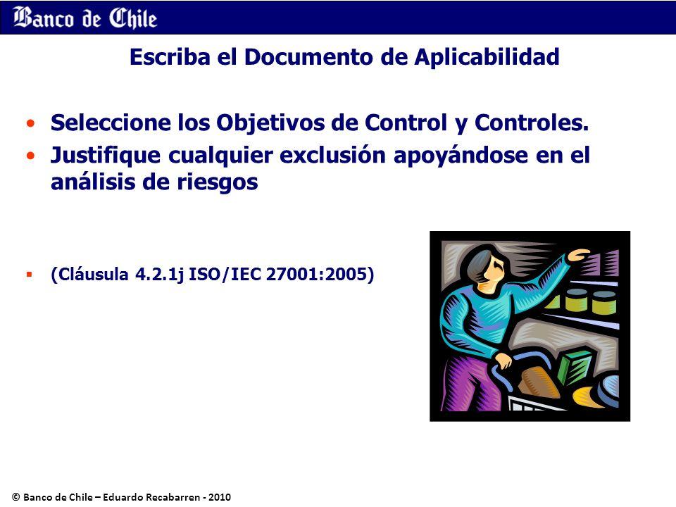 Escriba el Documento de Aplicabilidad Seleccione los Objetivos de Control y Controles. Justifique cualquier exclusión apoyándose en el análisis de rie