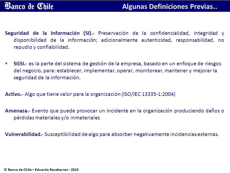 Algunas Definiciones Previas.. Seguridad de la Información (SI).- Preservación de la confidencialidad, integridad y disponibilidad de la información;