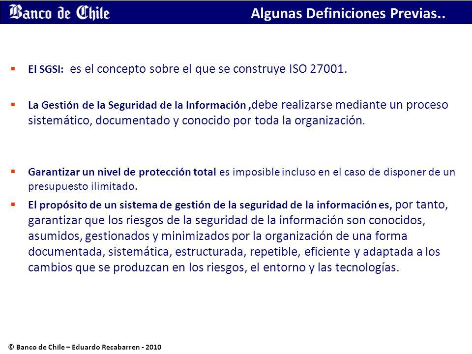 Algunas Definiciones Previas.. El SGSI: es el concepto sobre el que se construye ISO 27001. La Gestión de la Seguridad de la Información, debe realiza