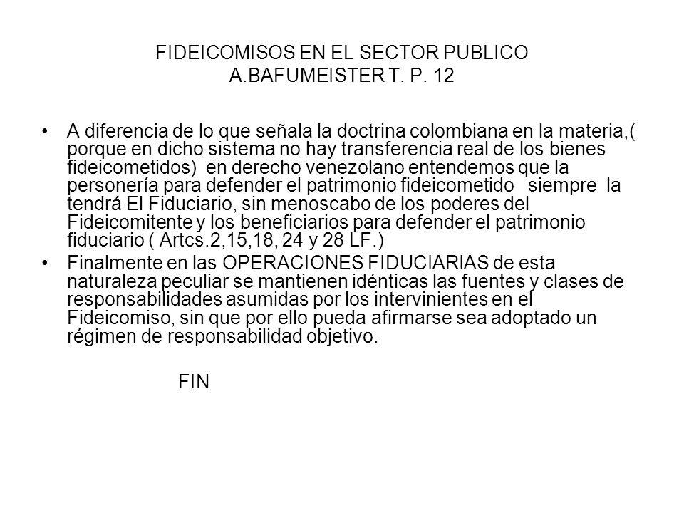 FIDEICOMISOS EN EL SECTOR PUBLICO A.BAFUMEISTER T. P. 12 A diferencia de lo que señala la doctrina colombiana en la materia,( porque en dicho sistema